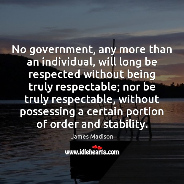 No government, any more than an individual, will long be respected without Image
