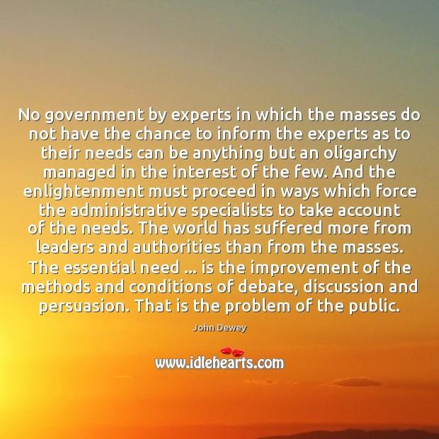 No government by experts in which the masses do not have the John Dewey Picture Quote