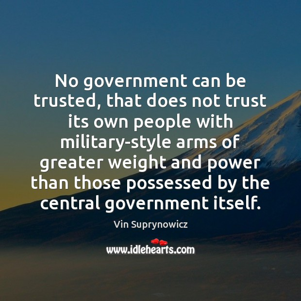 No government can be trusted, that does not trust its own people Image