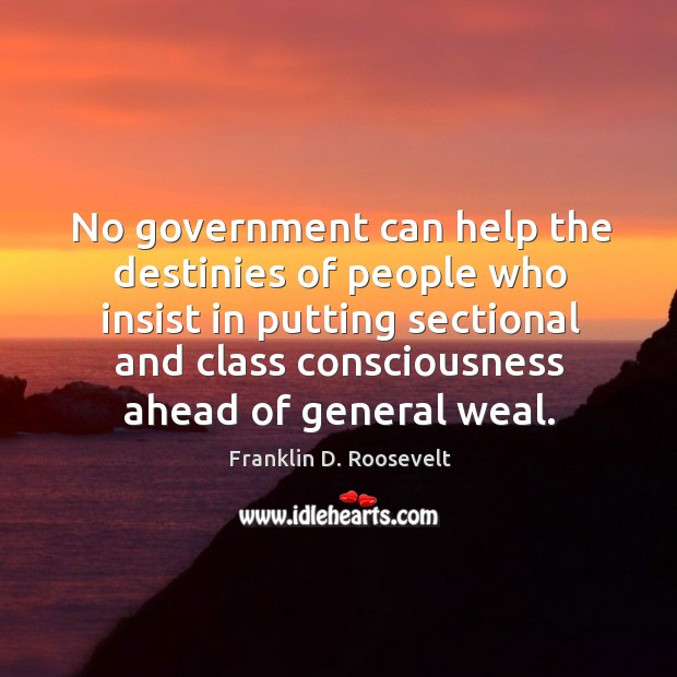 Image, No government can help the destinies of people who insist in putting sectional and class