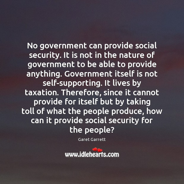 No government can provide social security. It is not in the nature Image
