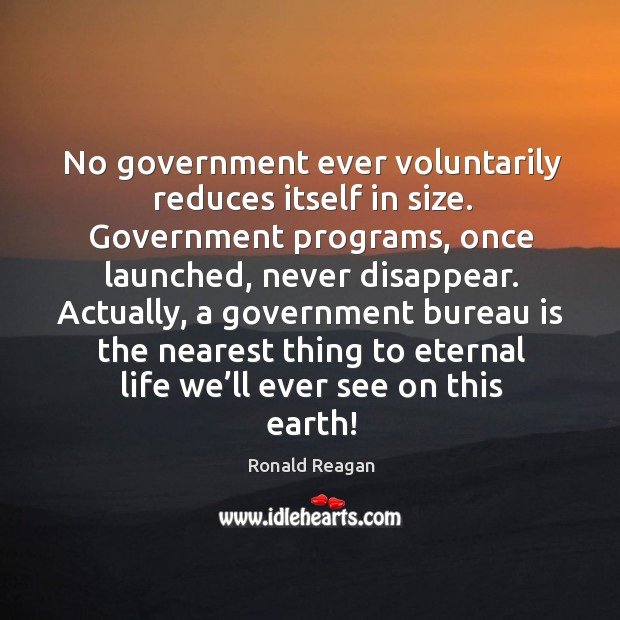 Image, No government ever voluntarily reduces itself in size.