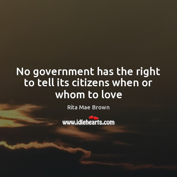 No government has the right to tell its citizens when or whom to love Image