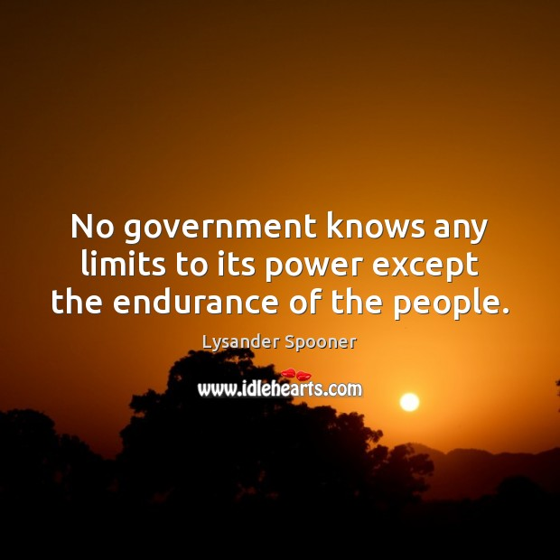 Image, No government knows any limits to its power except the endurance of the people.