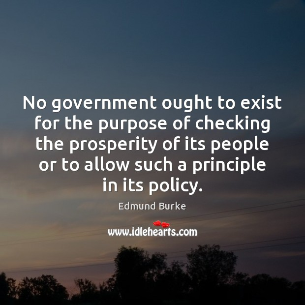Image, No government ought to exist for the purpose of checking the prosperity
