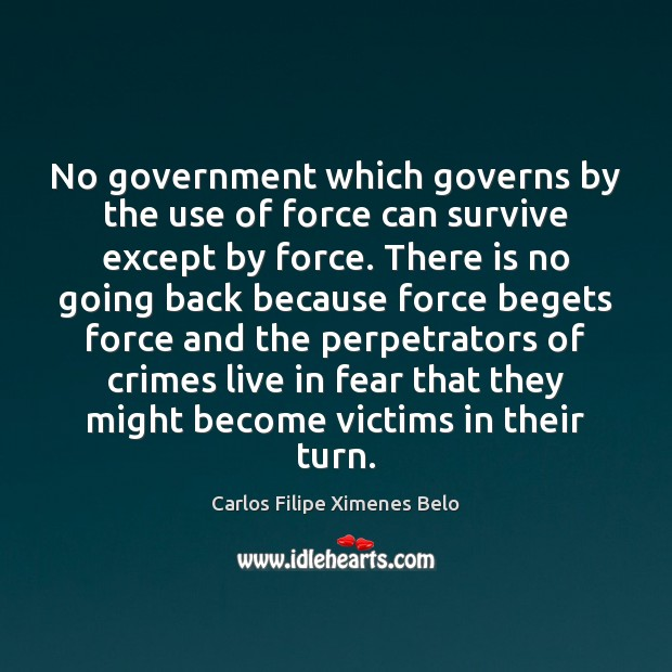 Image, No government which governs by the use of force can survive except