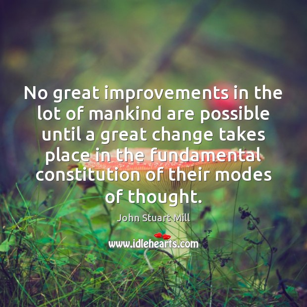 Image, No great improvements in the lot of mankind are possible until a