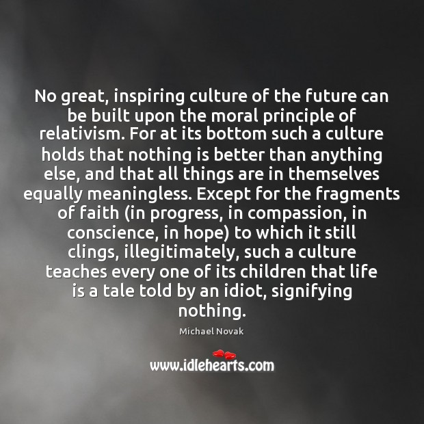 Image, No great, inspiring culture of the future can be built upon the