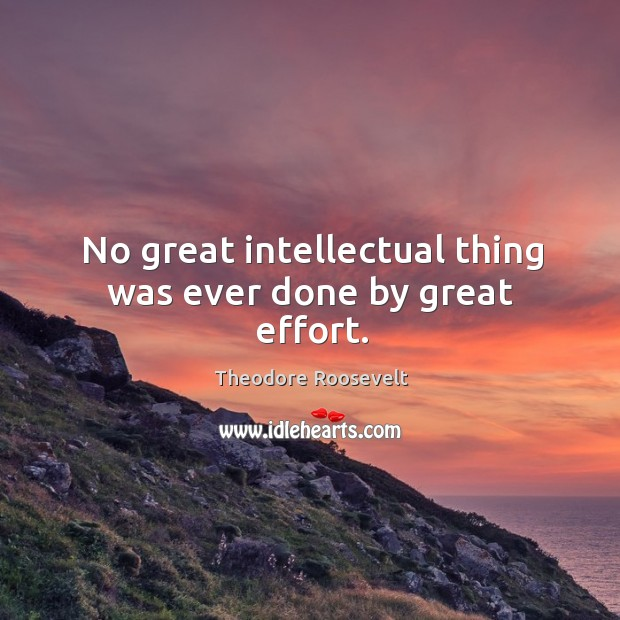 Image, No great intellectual thing was ever done by great effort.