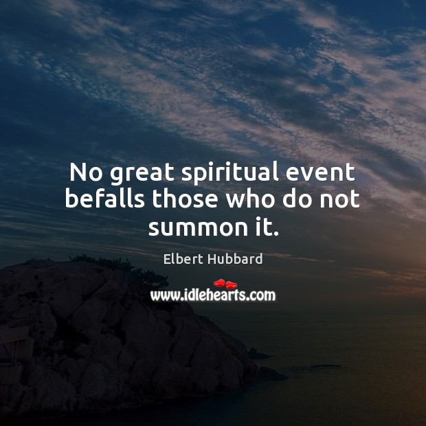 No great spiritual event befalls those who do not summon it. Image