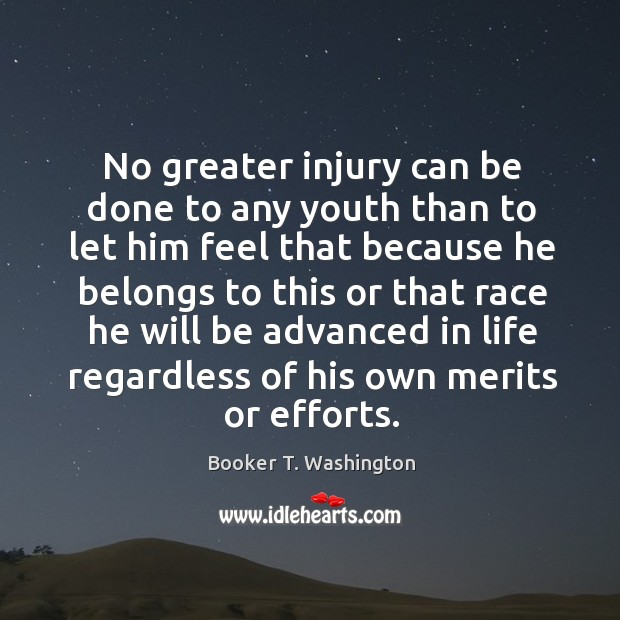 Image, No greater injury can be done to any youth than to let him feel that because he belongs