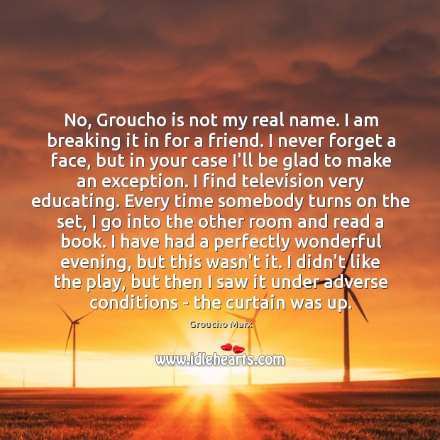 Image, No, Groucho is not my real name. I am breaking it in