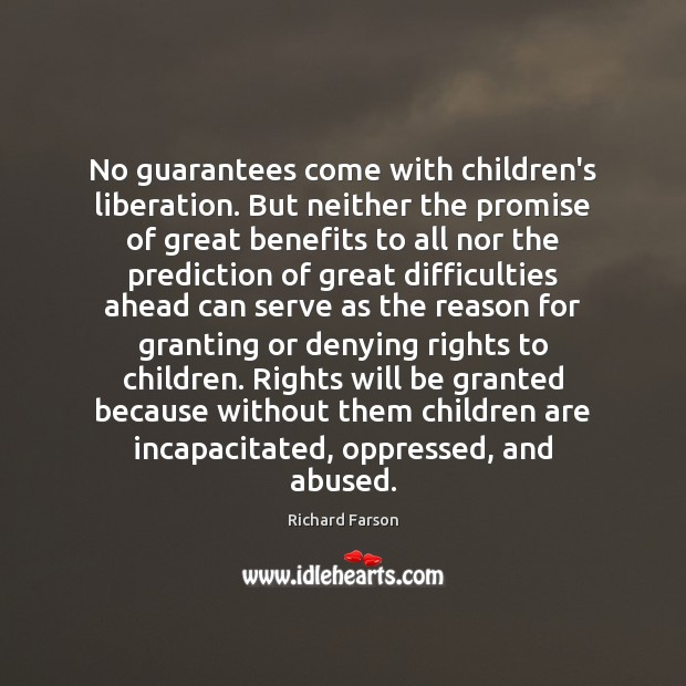 Image, No guarantees come with children's liberation. But neither the promise of great