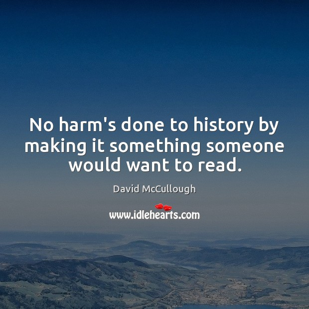 Image, No harm's done to history by making it something someone would want to read.
