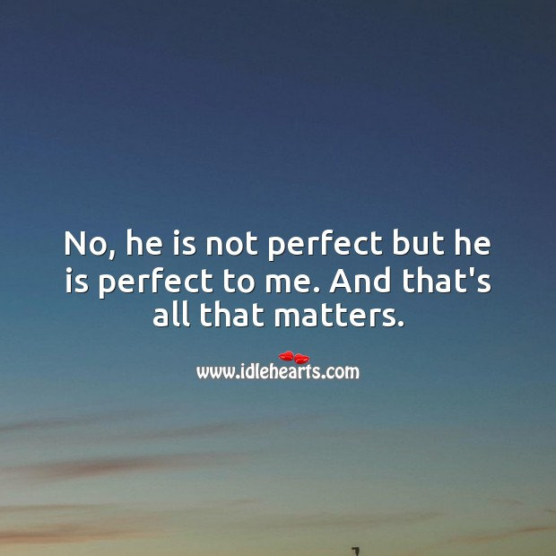 No, he is not perfect but he is perfect to me. Love Quotes Image