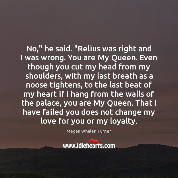 "Image, No,"" he said. ""Relius was right and I was wrong. You are"