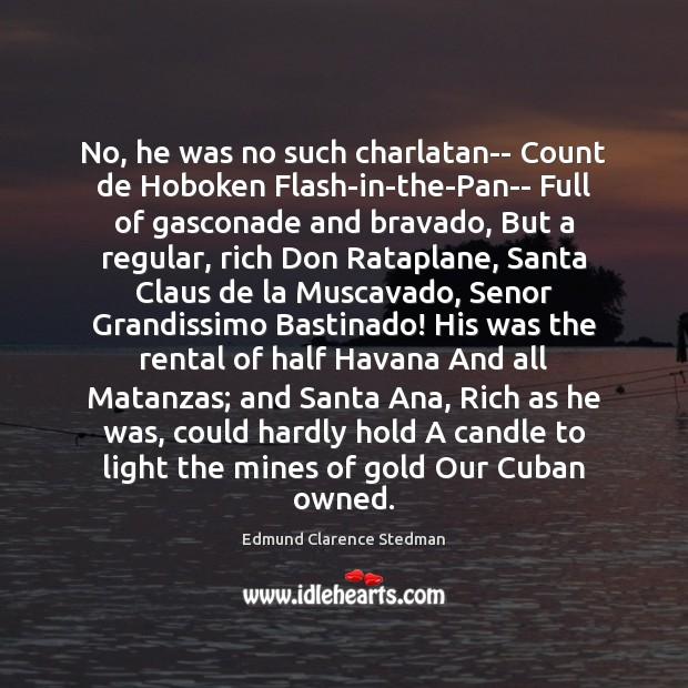 No, he was no such charlatan– Count de Hoboken Flash-in-the-Pan– Full of Image