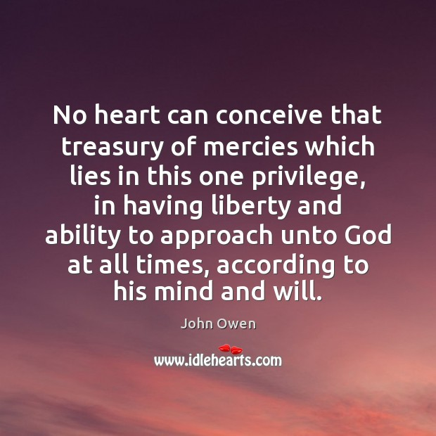 No heart can conceive that treasury of mercies which lies in this John Owen Picture Quote