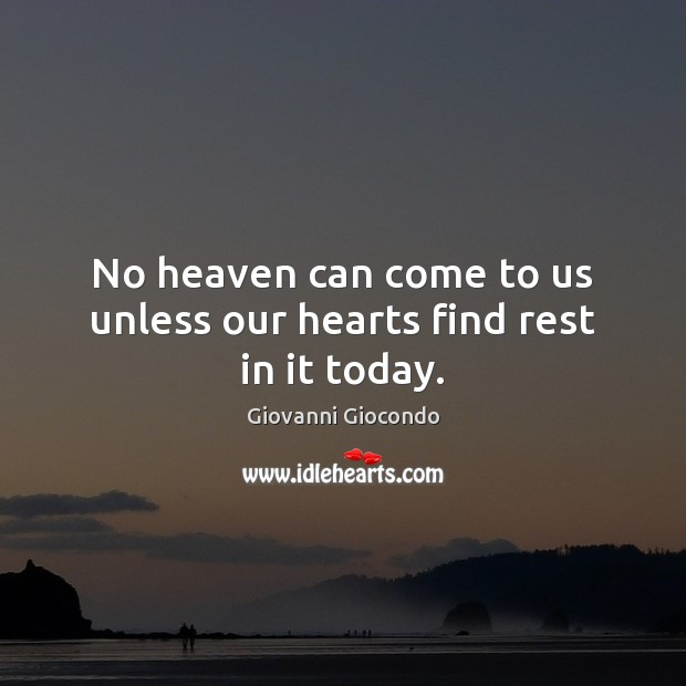 No heaven can come to us unless our hearts find rest in it today. Image