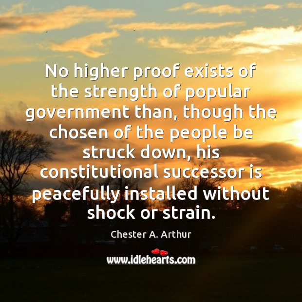 No higher proof exists of the strength of popular government than, though Image