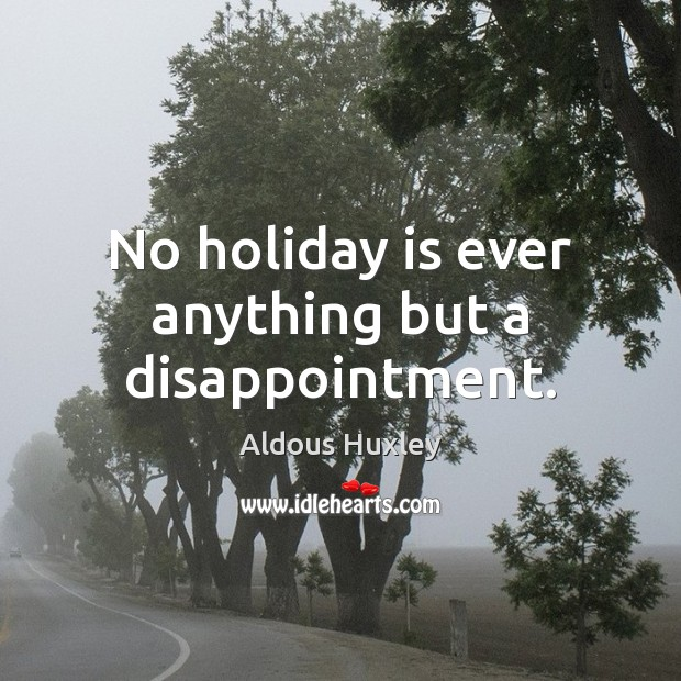 Image, No holiday is ever anything but a disappointment.