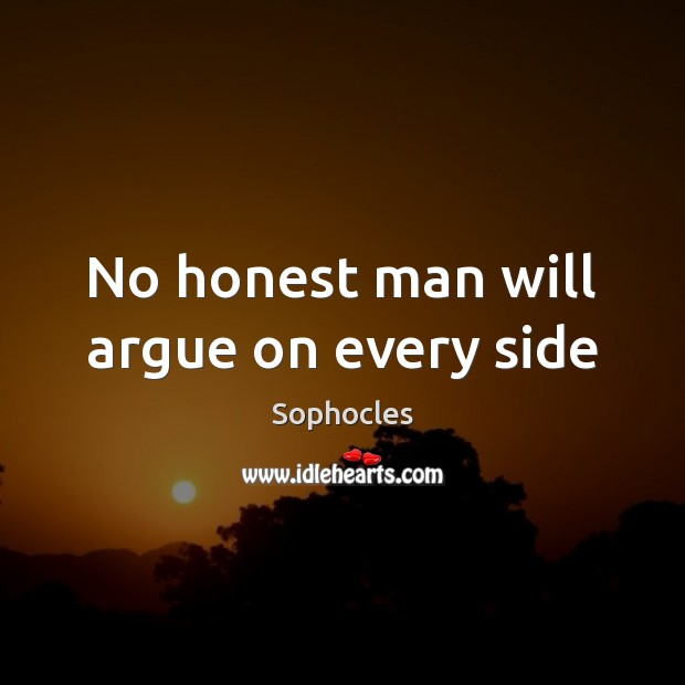 Image, No honest man will argue on every side