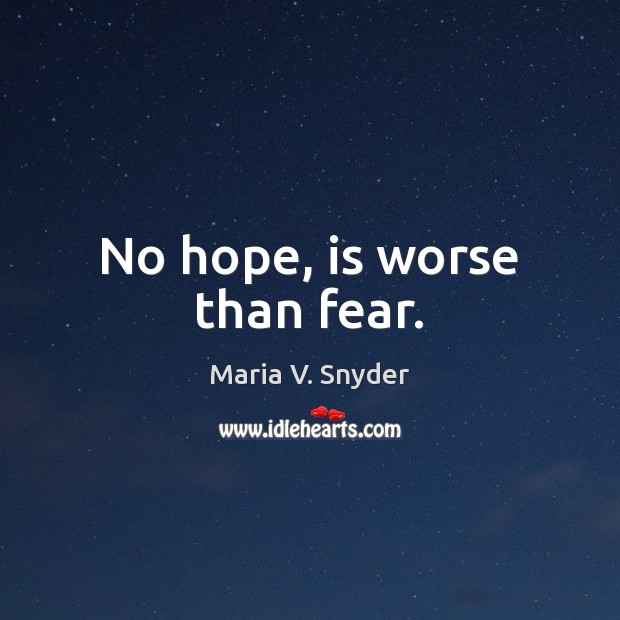 Image, No hope, is worse than fear.