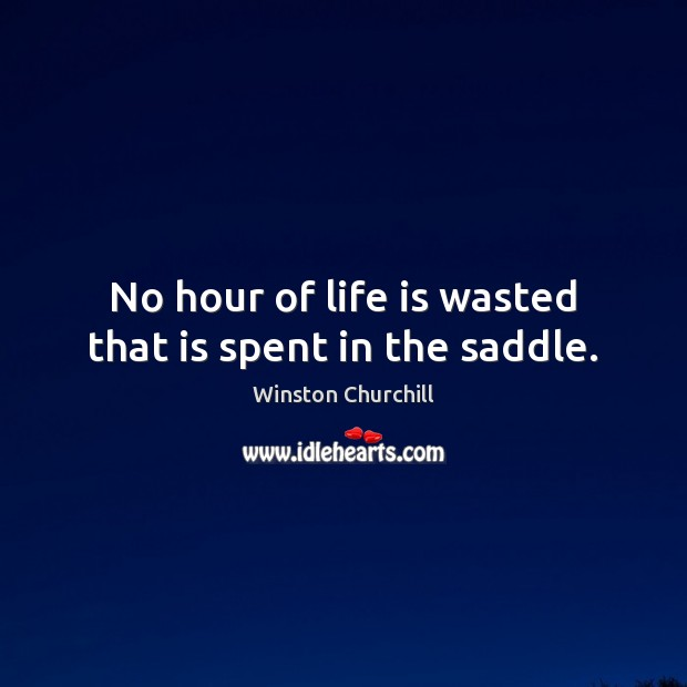 Image, No hour of life is wasted that is spent in the saddle.