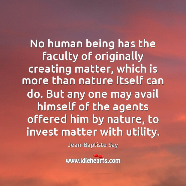 Image, No human being has the faculty of originally creating matter, which is