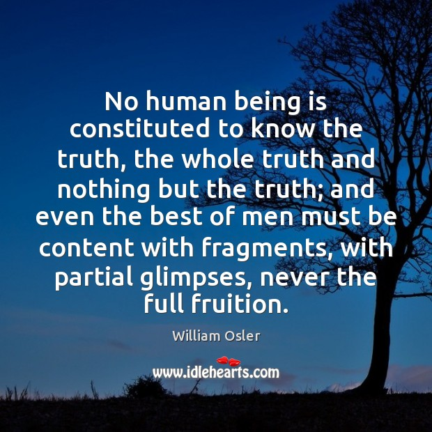 No human being is constituted to know the truth, the whole truth Image