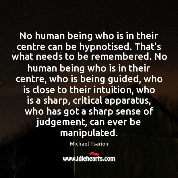 Image, No human being who is in their centre can be hypnotised. That's