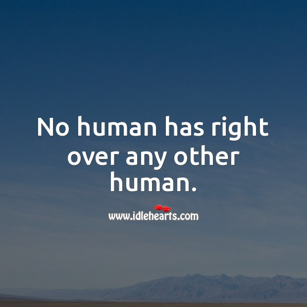 No human has right over any other human. Advice Quotes Image