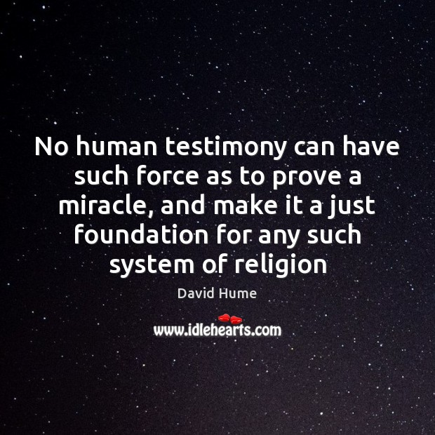 No human testimony can have such force as to prove a miracle, David Hume Picture Quote