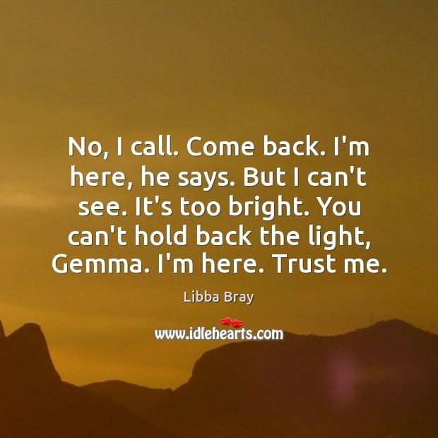 No, I call. Come back. I'm here, he says. But I can't Image