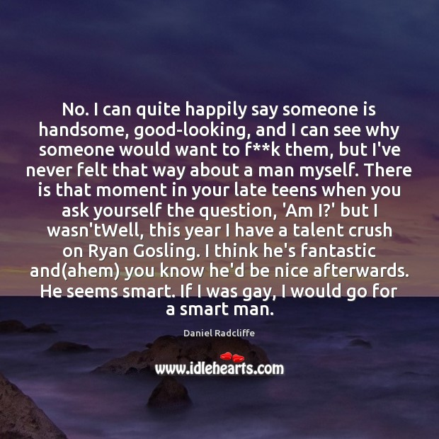 No. I can quite happily say someone is handsome, good-looking, and I Teen Quotes Image