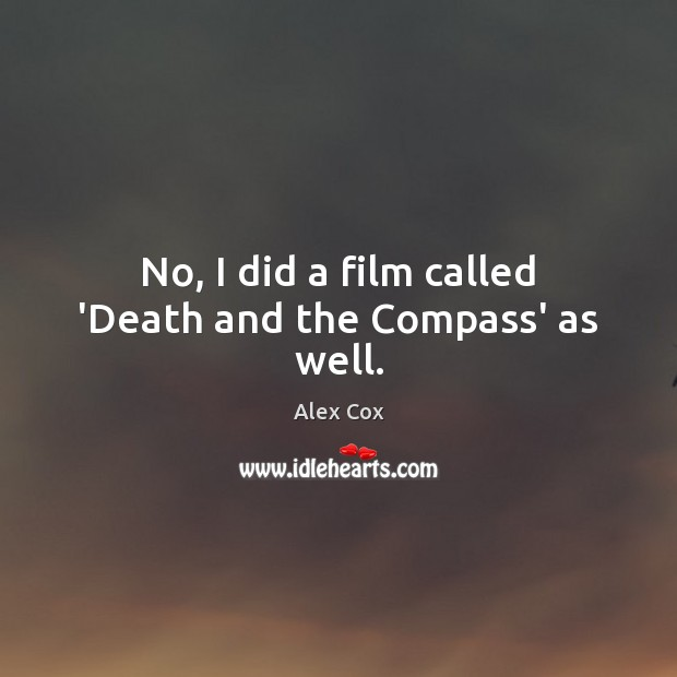 Image, No, I did a film called 'Death and the Compass' as well.