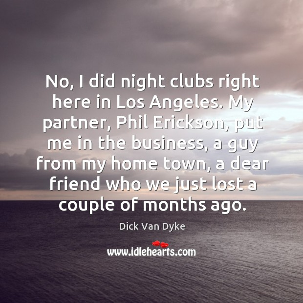 No, I did night clubs right here in los angeles. Image