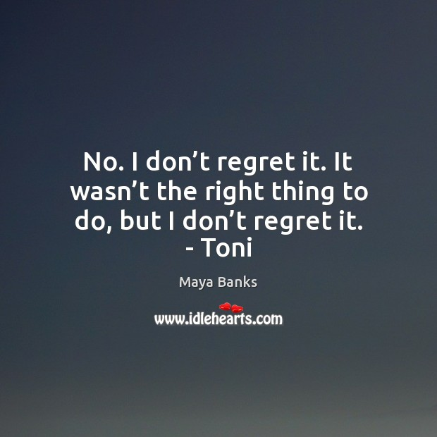 No. I don't regret it. It wasn't the right thing Image