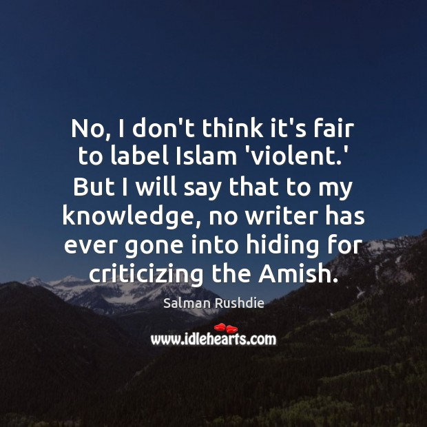 Image, No, I don't think it's fair to label Islam 'violent.' But