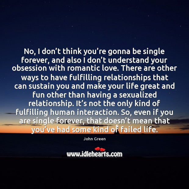 No, I don't think you're gonna be single forever, and Romantic Love Quotes Image