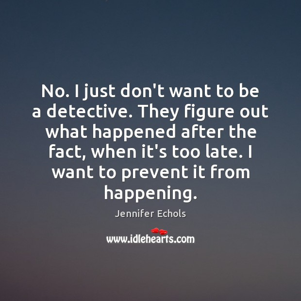 No. I just don't want to be a detective. They figure out Image