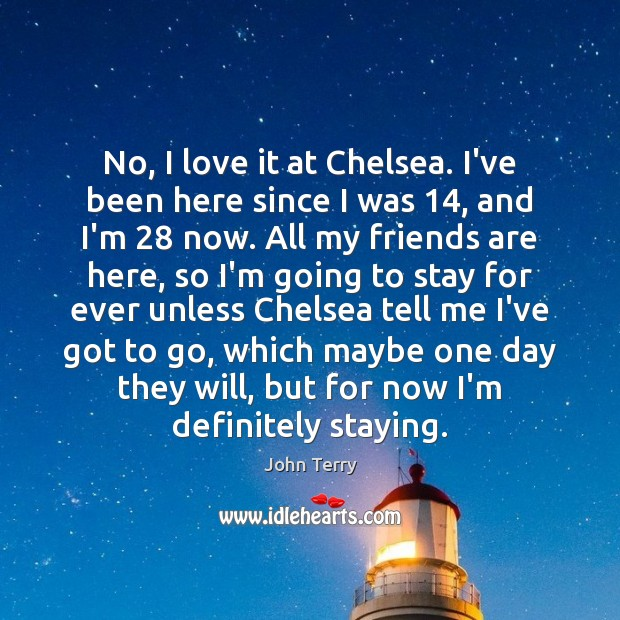 No, I love it at Chelsea. I've been here since I was 14, Image
