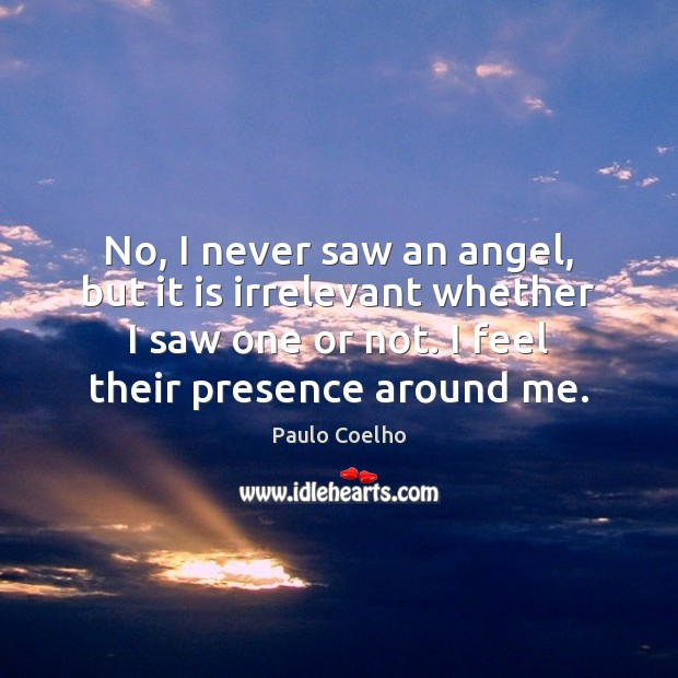 No, I never saw an angel, but it is irrelevant whether I Image