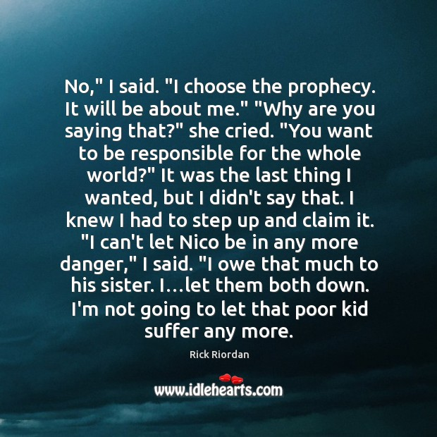 """No,"""" I said. """"I choose the prophecy. It will be about me."""" """" Image"""