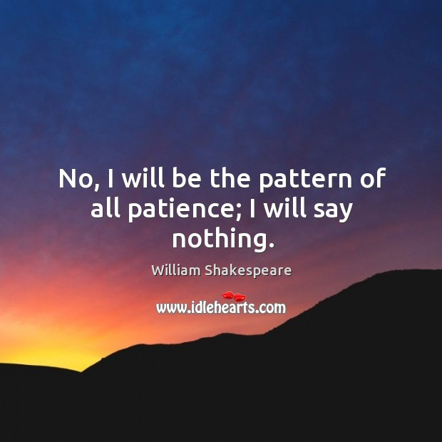 No, I will be the pattern of all patience; I will say nothing. Image