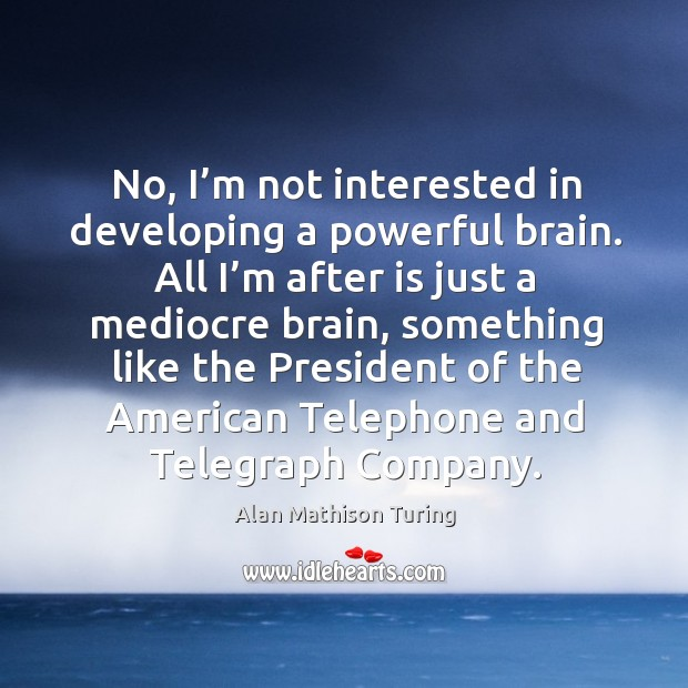 No, I'm not interested in developing a powerful brain. Image