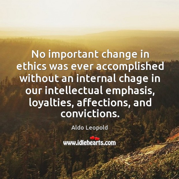 No important change in ethics was ever accomplished without an internal chage Image