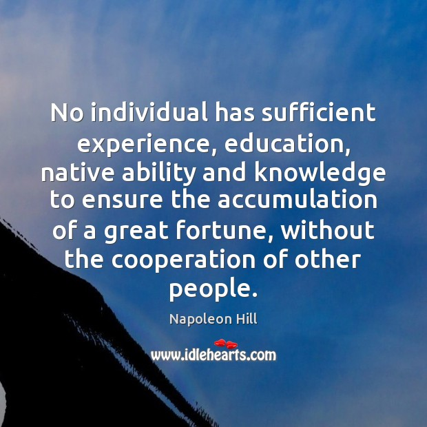 No individual has sufficient experience, education, native ability and knowledge to ensure Napoleon Hill Picture Quote