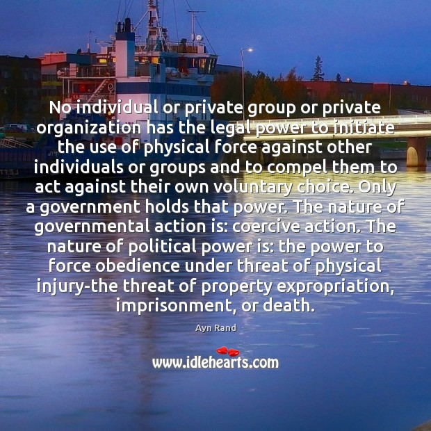 No individual or private group or private organization has the legal power Action Quotes Image