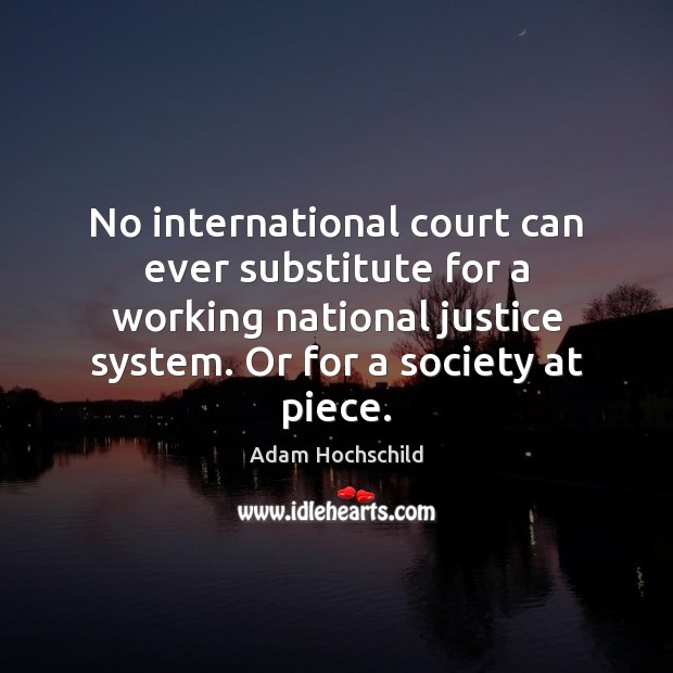 Image, No international court can ever substitute for a working national justice system.